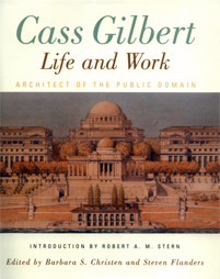 Cass Gilbert, Life and Work by Barbara Christen & Steven Flanders
